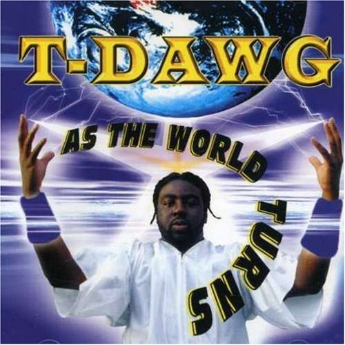 T Dawg As The World Turns Explicit Version