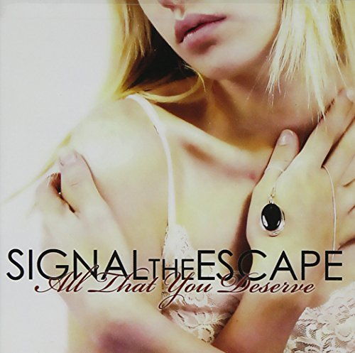 Signal The Escape All That You Deserve