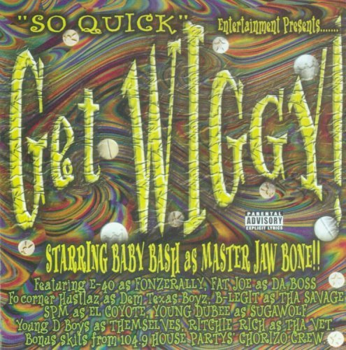 Get Wiggy Get Wiggy Explicit Version E 40 Lone Star Ridaz B Legit