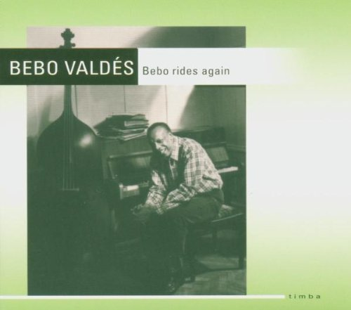 Bebo Valdes Bebo Rides Again