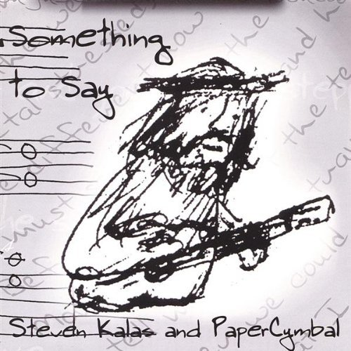 Steven Kalas & Papercymbal Something To Say