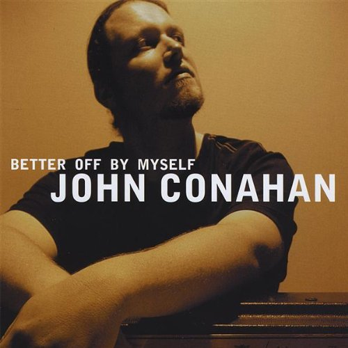 John Conahan Better Off By Myself