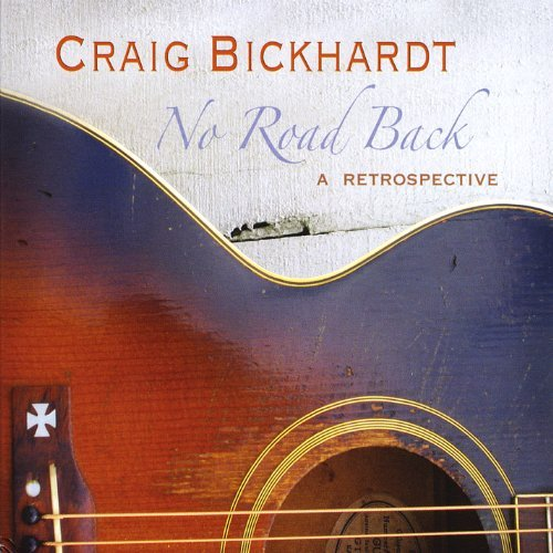 Craig Bickhardt No Road Back A Retrospective