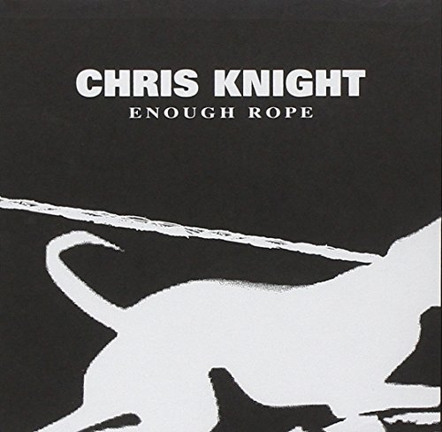 Chris Knight Enough Rope