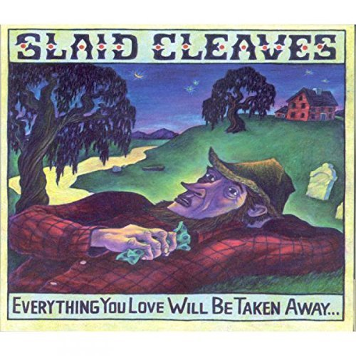 Slaid Cleaves Everything You Love Will Be Taken Away