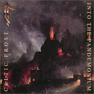 Celtic Frost Into The Pandemonium