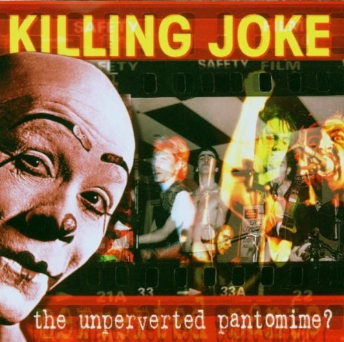 Killing Joke Unperverted Pantomime?