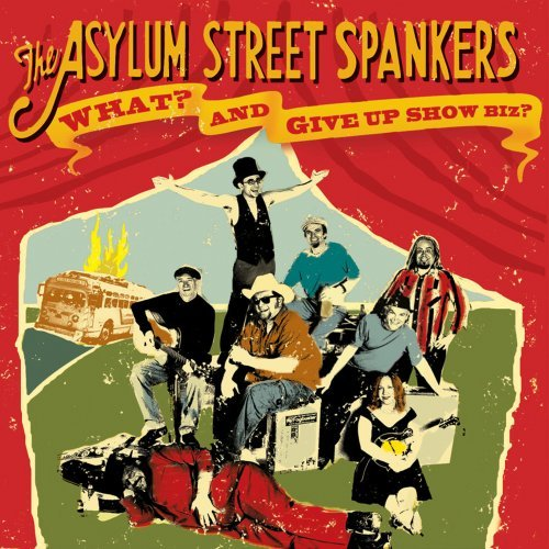 Asylum Street Spankers What?and Give Up Show Business