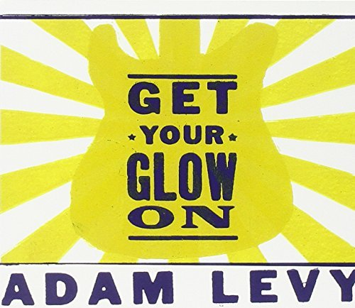 Adam Levy Get Your Glow On