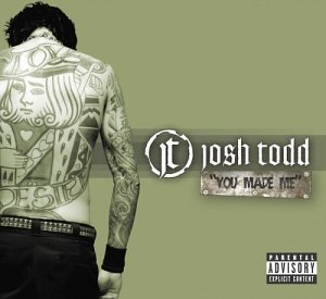 Josh Todd You Made Me Explicit Version