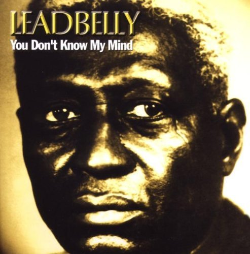 Leadbelly You Dont Know My Mind
