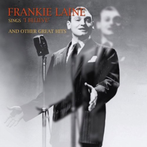 Frankie Laine Sings 'i Believe' & Other Great Hits Sings 'i Believe' & Other Great Hits