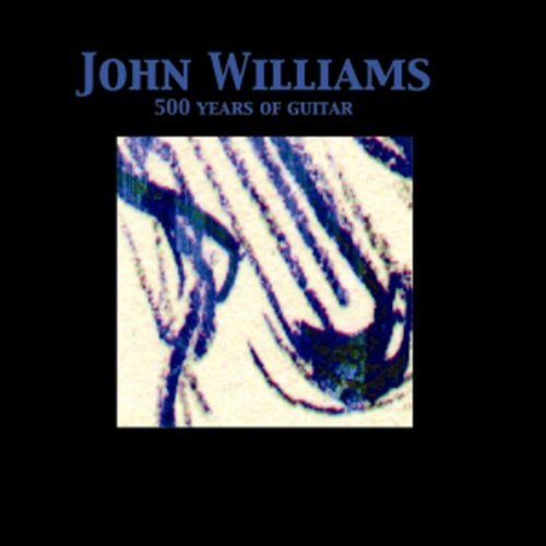 John Williams 500 Years Of Guitar