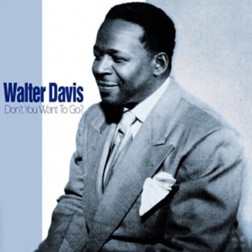 Walter Davis Don't You Want To Go?