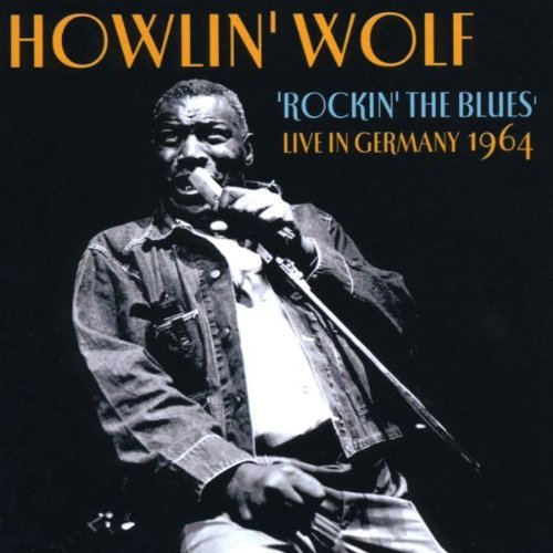 Howlin' Wolf Rockin' The Blues Live In Germ