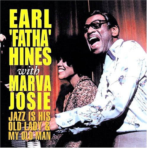 Earl Hines Jazz Is His Old Lady & My Old Man