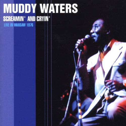 Waters Muddy Screamin' & Cryin' Live In War
