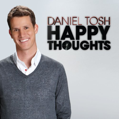 Daniel Tosh Happy Thoughts Explicit Version