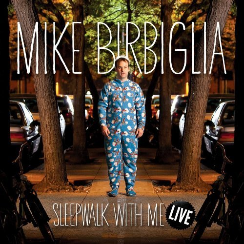 Mike Birbiglia Sleepwalk With Me Live