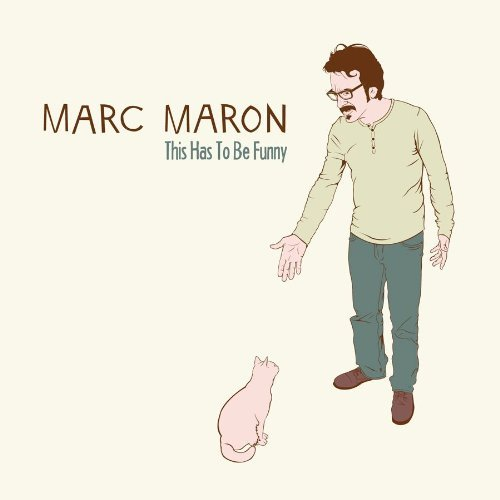 Marc Maron This Has To Be Funny Explicit Version