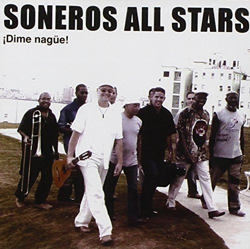 Soneros All Stars Dime Nague!