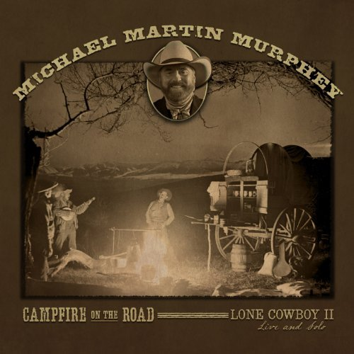 Michael Martin Murphey Campfire On The Road