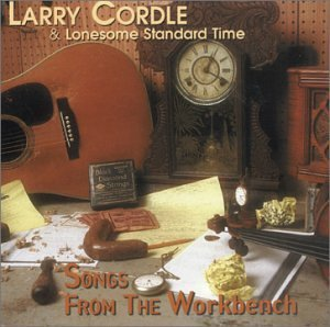 Larry Cordle Songs From The Workbench