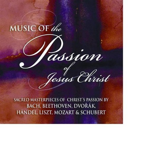 Passion Of Jesus Christ Passion Of Jesus Christ Bach Dvorak Handel Liszt