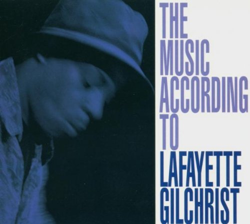 Lafayette Gilchrist Music According To Lafayette G