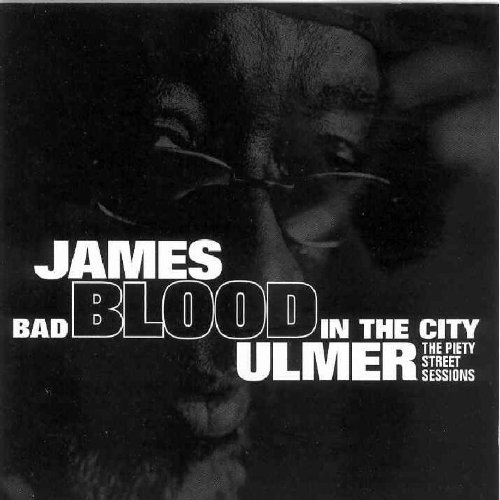 James Blood Ulmer Bad Blood In The City Piety S