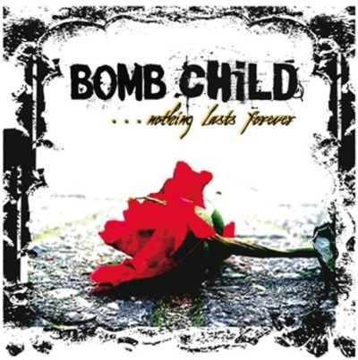 Bomb Child Nothing Lasts Forever