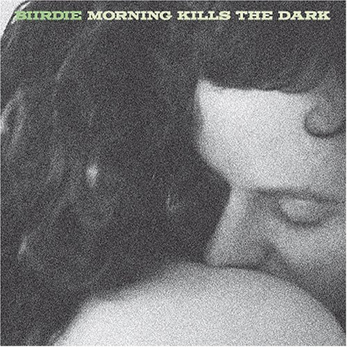 Biirdie Morning Kills The Dark