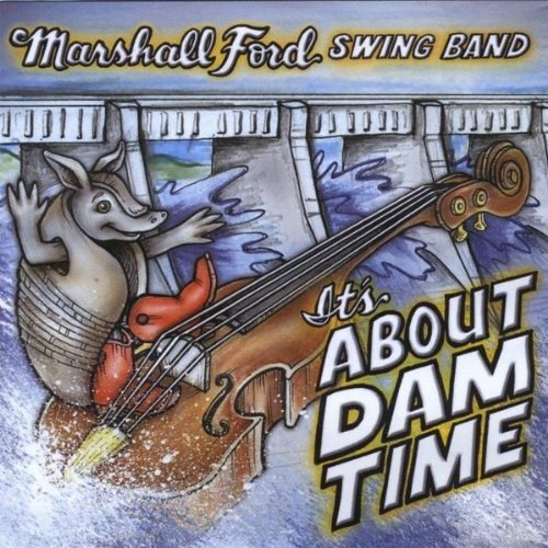 Marshall Ford Swing Band It's About Dam Time