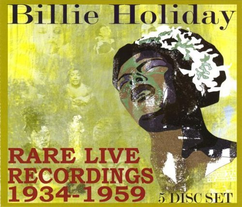 Billie Holiday Rare Live Recordings 1935 1959 Rare Live Recordings 1935 1959