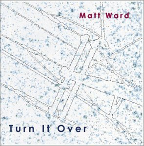 Matt Ward Turn It Over