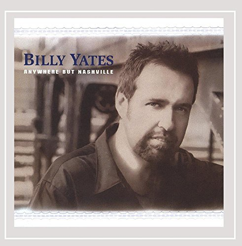 Billy Yates Anywhere But Nashville