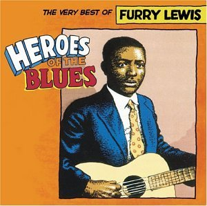 Furry Lewis Heroes Of The Blues Best Of F Heroes Of The Blues