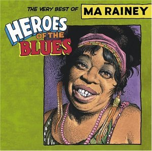 Ma Rainey Heroes Of The Blues Best Of M Heroes Of The Blues