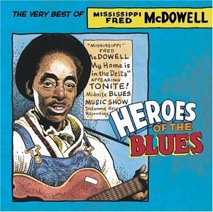 Fred Mcdowell Heroes Of The Blues Heroes Of The Blues