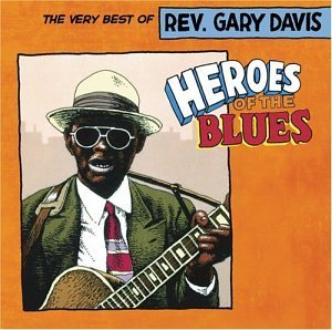 Rev. Gary Davis Heroes Of The Blues Best Of R Heroes Of The Blues