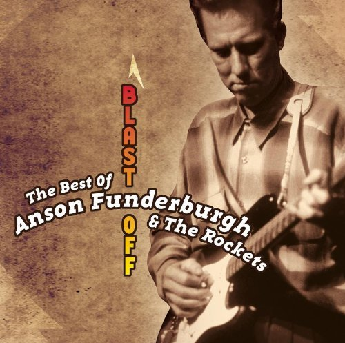 Anson Funderburgh Blast Off Best Of Anson Funde