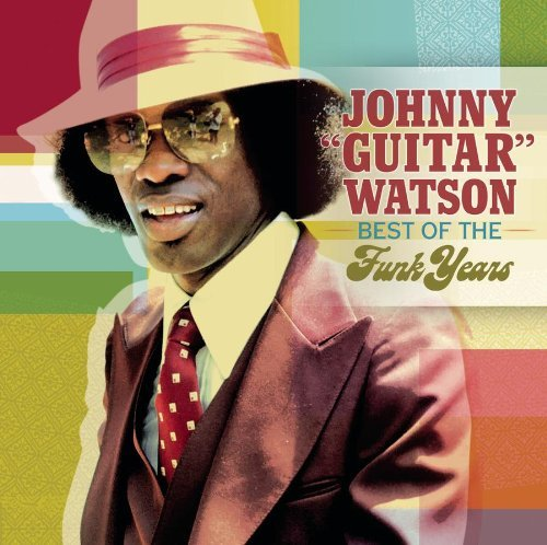 Johnny Guitar Watson Best Of The Funk Years