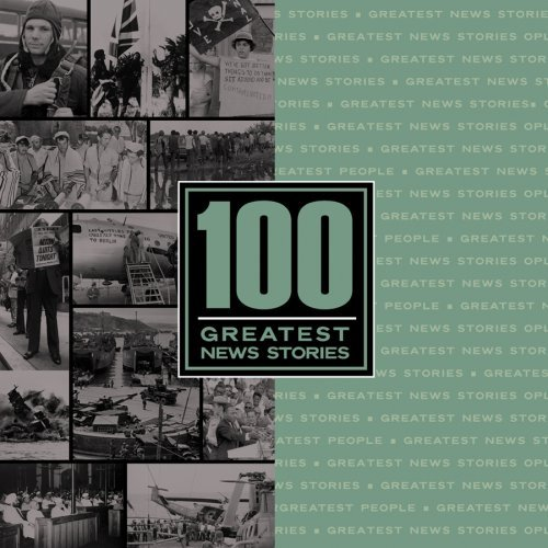 100 Greatest News Stories 100 Greatest News Stories