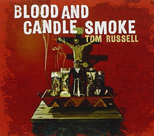 Tom Russell Blood & Candle Smoke