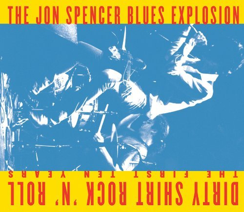 The Jon Spencer Blues Explosion Dirty Shirt Rock 'n Roll The
