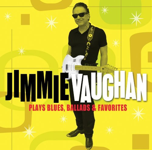 Jimmie Vaughan Plays Blues Ballads & Favorite