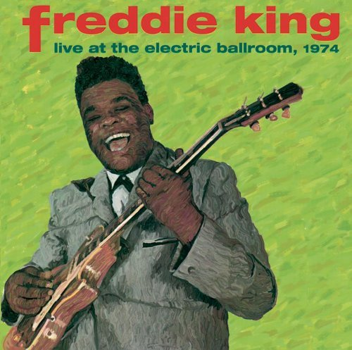 Freddie King Live At The Electric Ballroom
