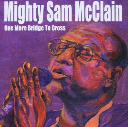 Mighty Sam Mcclain One More Bridge To Cross