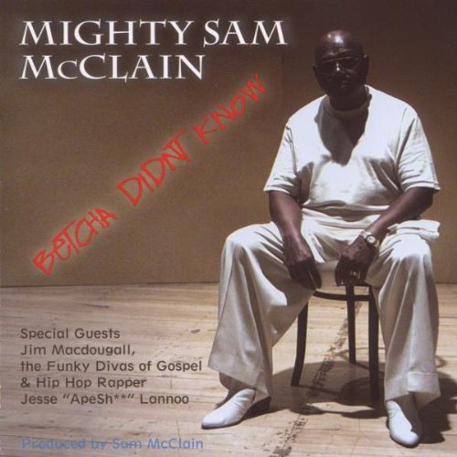 Mighty Sam Mcclain Betcha Didn't Know