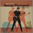 George & Destroyers Thorogood Ride Til I Die